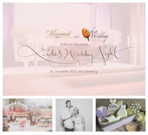 Getmarried@east und Perfect Wedding Hamburg laden ein zur ersten  LADIES WEDDING NIGHT